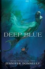 The Waterfire Saga : Deep Blue Book one - Jennifer Donnelly
