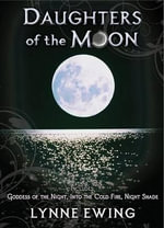 Daughters of the Moon : Goddess of the Night / Into the Cold Fire / Night Shade - Lynne Ewing