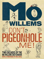 Don't Pigeonhole Me! : Two Decades of the Mo Willems Sketchbook - Mo Willems