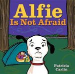 Alfie Is Not Afraid - Patricia Carlin