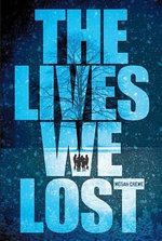 The Lives We Lost : The Fallen World Trilogy - Megan Crewe