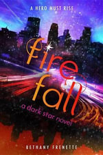 Fire Fall (a Dark Star Novel) - Bethany Frenette