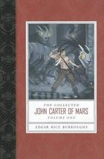 The Collected John Carter of Mars, Volume One : A Princess of Mars/The Gods of Mars/The Warlord of Mars - Edgar Rice Burroughs