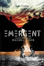 Emergent (a Beta Novel) : A Beta Novel - Rachel Cohn