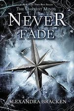 Never Fade : Darkest Minds : Book 2 - Alexandra Bracken