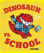 Dinosaur vs. School - Bob Shea