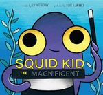 Squid Kid the Magnificent - Lynne Berry
