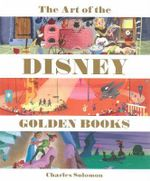 The Art of the Disney Golden Books : Welcome Books (Disney Editions) - Charles Solomon