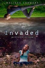 Invaded : An Alienated Novel - Melissa Landers