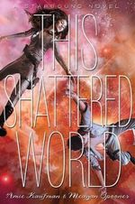 This Shattered World : A Starbound Novel - Amie Kaufman
