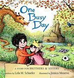 One Busy Day : A Story for Big Brothers and Sisters - Lola M Schaefer