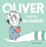 Oliver and His Alligator - Paul Schmid