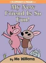 My New Friend Is So Fun! : Elephant & Piggie Books - Mo Willems