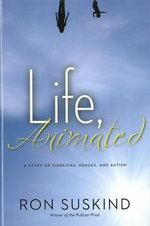 Life, Animated : A Story of Sidekicks, Heroes, and Autism - Ron Suskind