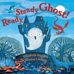 Ready, Steady, Ghost! - Elizabeth Baguley