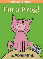 I'm a Frog! (an Elephant and Piggie Book) - Mo Willems