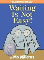 Waiting Is Not Easy! : Elephant & Piggie Books - Mo Willems