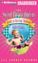 The Sweet Potato Queens' Guide to Raising Children for Fun and Profit : Sweet Potato Queens - Jill Conner Browne