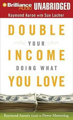 Double Your Income Doing What You Love : Raymond Aaron's Guide to Power Mentoring - Raymond Aaron