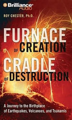 Furnace of Creation, Cradle of Destruction : A Journey to the Birthplace of Earthquakes, Volcanoes, and Tsunamis - Roy Chester