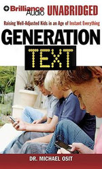 Generation Text : Raising Well-Adjusted Kids in an Age of Instant Everything - Dr Michael Osit