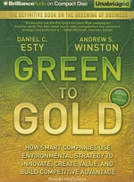 Green to Gold : How Smart Companies Use Environmental Strategy to Innovate, Create Value, and Build Competitive Advantage - Clinical Professor of Law Daniel C Esty