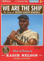 We Are the Ship : The Story of Negro League Baseball - Kadir Nelson