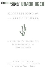 Confessions of an Alien Hunter : A Scientist's Search for Extraterrestrial Intelligence - Dr Seth Shostak