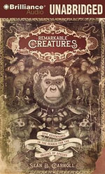 Remarkable Creatures : Epic Adventures in the Search for the Origins of Species - Sean Carroll