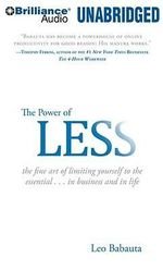 The Power of Less : The Fine Art of Limiting Yourself to the Essential...in Business and in Life - Leo Babauta