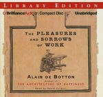 The Pleasures and Sorrows of Work : Library Edition - Alain de Botton