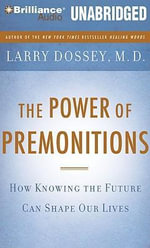 The Power of Premonitions : How Knowing the Future Can Shape Our Lives - Larry Dossey