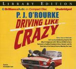 Driving Like Crazy : Thirty Years of Vehicular Hell-Bending Celebrating America the Way It's Supposed to Be--With an Oil Well in Every Backyard, a Cadillac Escalade in Every Carport, and the Chairman of the Federal Reserve Mowing Our Lawn - P J O'Rourke