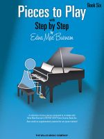 Pieces to Play - Book 6 : Piano Solos Composed to Correlate Exactly with Edna Mae Burnam's Step by Step - Edna Mae Burnam
