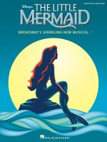 Alan Menken : The Little Mermaid - Broadway's Sparkling New Musical (piano/vocal Selections) - Hal Leonard Publishing Corporation