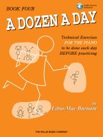 A Dozen a Day, Book 4 : Technical Exercises FOR THE PIANO to Be Done Each Day BEFORE Practising - Edna Mae Burnam
