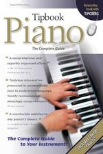Tipbook Piano : The Complete Guide to Your Instrument! - Hugo Pinksterboer