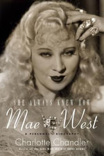 She Always Knew How : Mae West, a Personal Biography - Charlotte Chandler