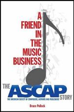 A Friend in the Music Business : The ASCAP Story - Bruce Pollock