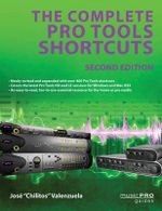 The Complete Pro Tools Shortcuts : Second Edition - Jose Chilitos Valenzuela