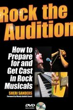 Rock the Audition : How to Prepare For and Get Cast in Rock Musicals - Sherry Shepard