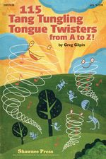 115 Tang Tungling Tongue Twisters from A to Z! - Greg Gilpin