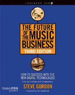 The Future of the Music Business : How to Succeed with the New Digital Technologies - Steve Gordon