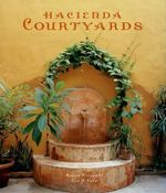 Hacienda Courtyards : Mexican Design Books - Karen Witynski