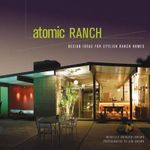 Atomic Ranch : Design Ideas for Stylish Ranch Homes - Michelle Gringeri-Brown