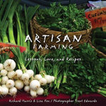 Artisan Farming : Lessons, Lore, and Recipes :  Lessons, Lore, and Recipes - Richard Harris