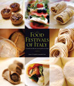Food Festivals of Italy : Celebrated Recipes from 50 Food Fairs - James O. Fraioli
