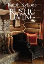 Ralph Kylloe's Rustic Living - Ralph Kylloe