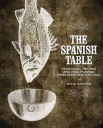 Spanish Table Cookbook : Traditional Recipes and Wine Pairings from Spain and Portugal - Steve Winston