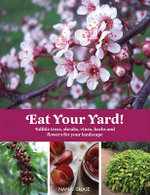Eat Your Yard : Edible Trees, Shrubs, Vines, Herbs, and Flowers for Your Landscape - Nan K. Chase